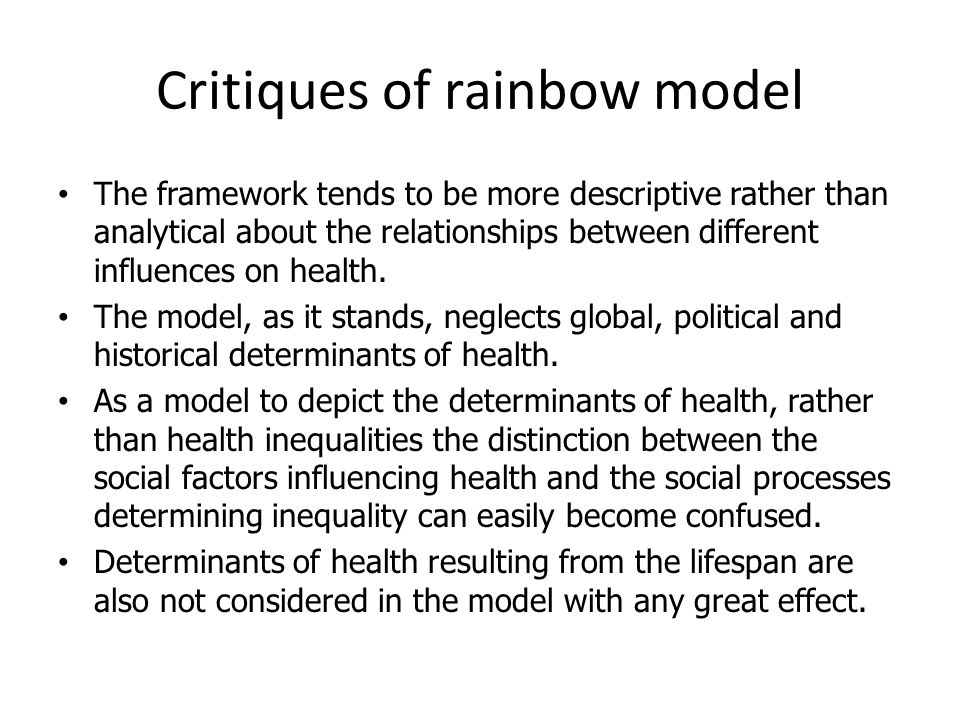 Critiques of rainbow model The framework tends to be more descriptive rather than analytical about the relationships between different influences on h