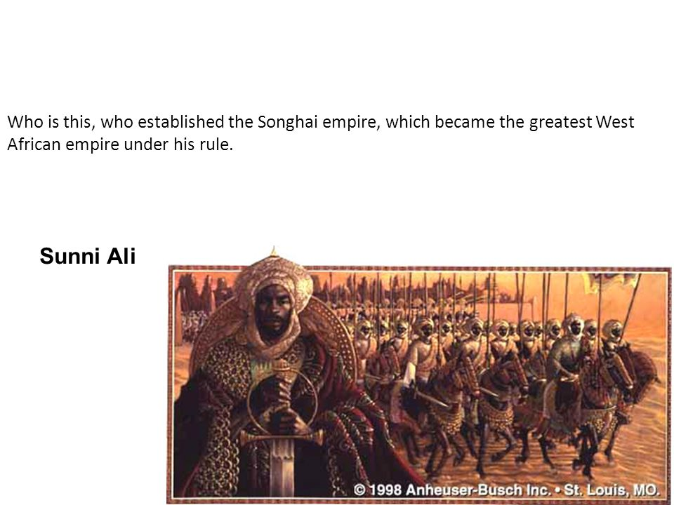 Who is this, who established the Songhai empire, which became the greatest West African empire under his rule.
