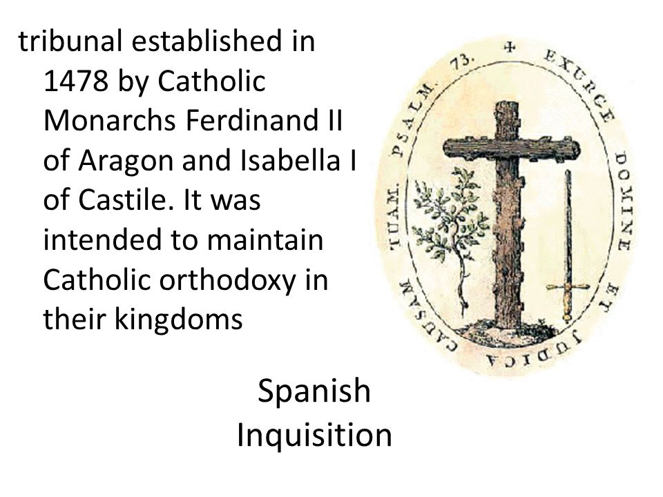 Spanish Inquisition tribunal established in 1478 by Catholic Monarchs Ferdinand II of Aragon and Isabella I of Castile.