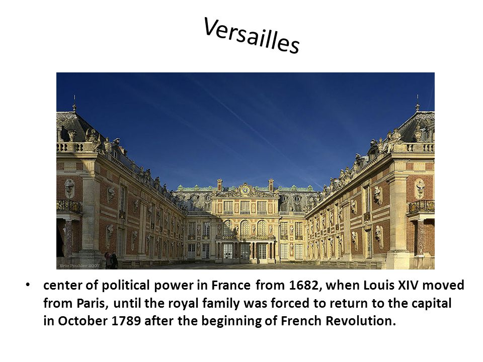 V e r s a i l l e s center of political power in France from 1682, when Louis XIV moved from Paris, until the royal family was forced to return to the capital in October 1789 after the beginning of French Revolution.