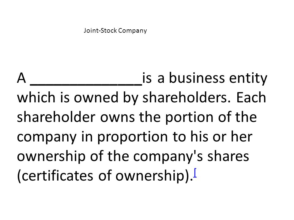 Joint-Stock Company A ______________is a business entity which is owned by shareholders.