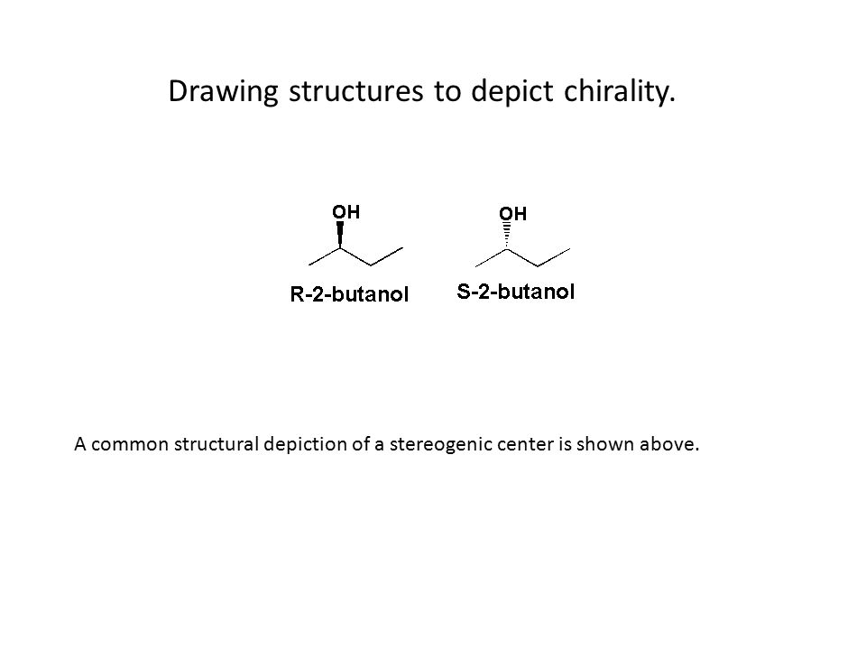 Drawing structures to depict chirality. A common structural depiction of a stereogenic center is shown above.