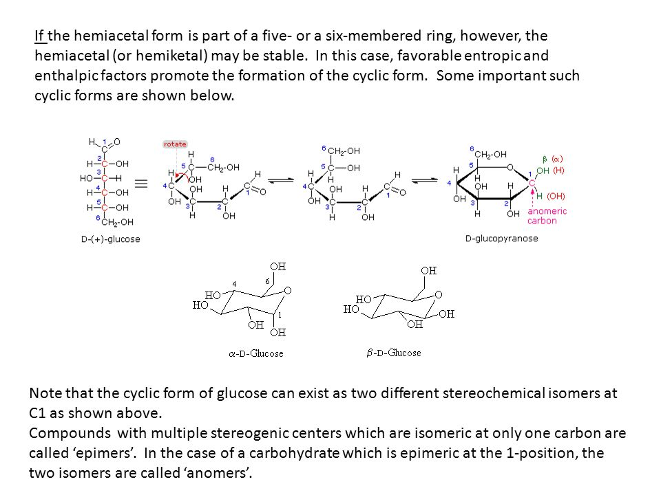 If the hemiacetal form is part of a five- or a six-membered ring, however, the hemiacetal (or hemiketal) may be stable.
