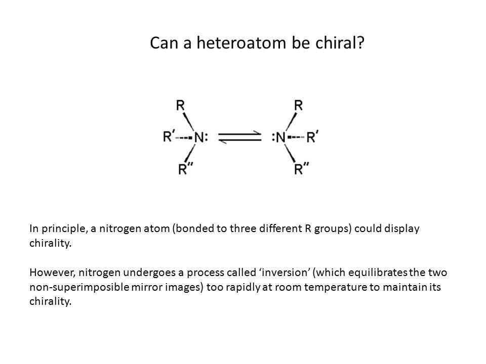 Can a heteroatom be chiral.
