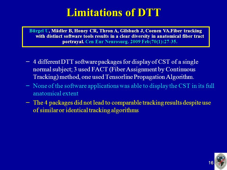 16 Limitations of DTT – – 4 different DTT software packages for display of CST of a single normal subject; 3 used FACT (Fiber Assignment by Continuous