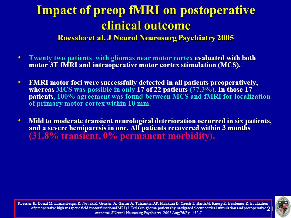 21 Impact of preop fMRI on postoperative clinical outcome Roessler et al. J Neurol Neurosurg Psychiatry 2005 Twenty two patients with gliomas near mot