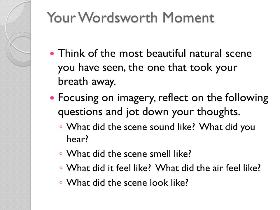 Your Wordsworth Moment Think of the most beautiful natural scene you have seen, the one that took your breath away. Focusing on imagery, reflect on th