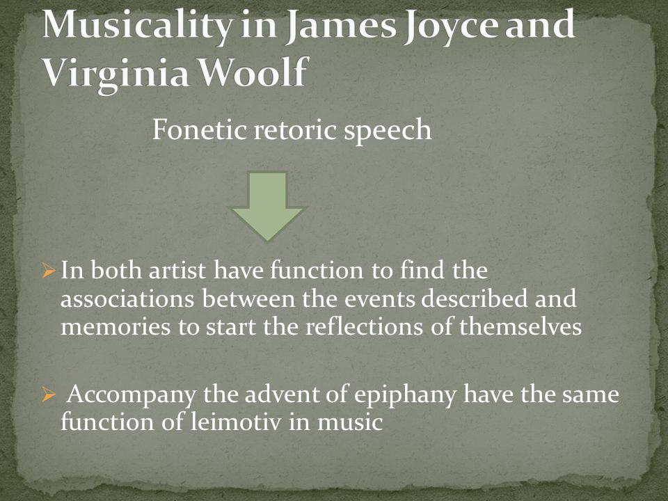 Fonetic retoric speech  In both artist have function to find the associations between the events described and memories to start the reflections of themselves  Accompany the advent of epiphany have the same function of leimotiv in music