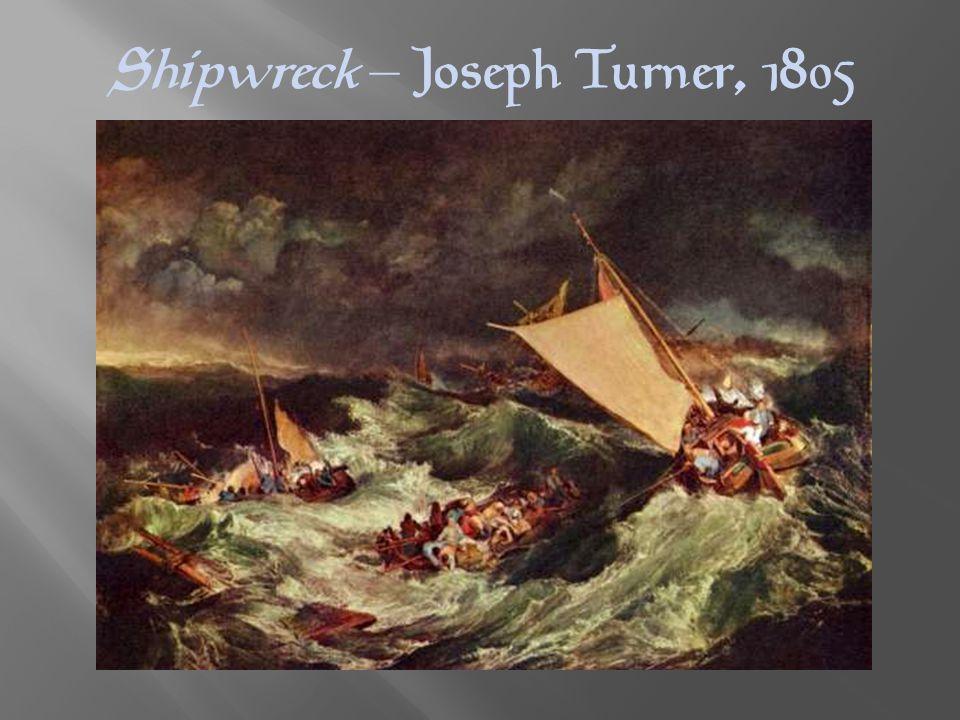 Shipwreck – Joseph Turner, 1805