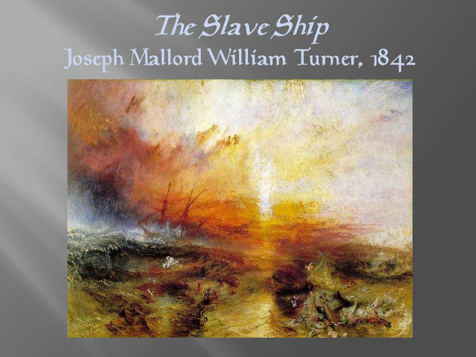 The Slave Ship Joseph Mallord William Turner, 1842