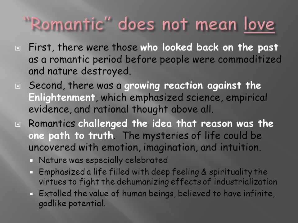  First, there were those who looked back on the past as a romantic period before people were commoditized and nature destroyed.