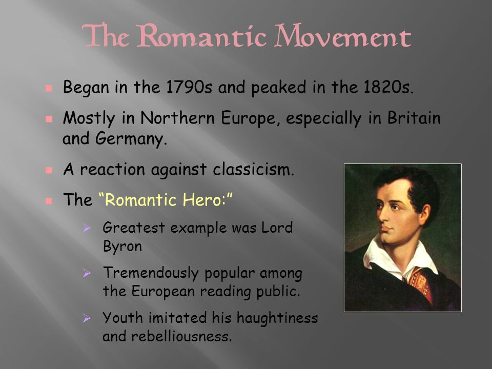 The Romantic Movement e Began in the 1790s and peaked in the 1820s.