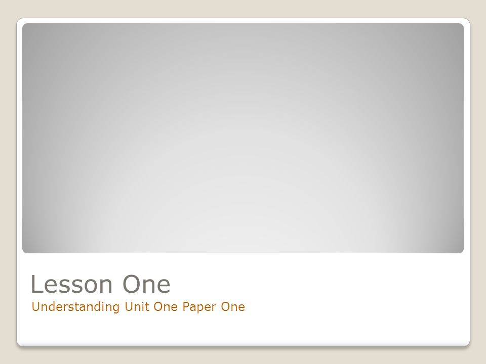 Lesson One Understanding Unit One Paper One
