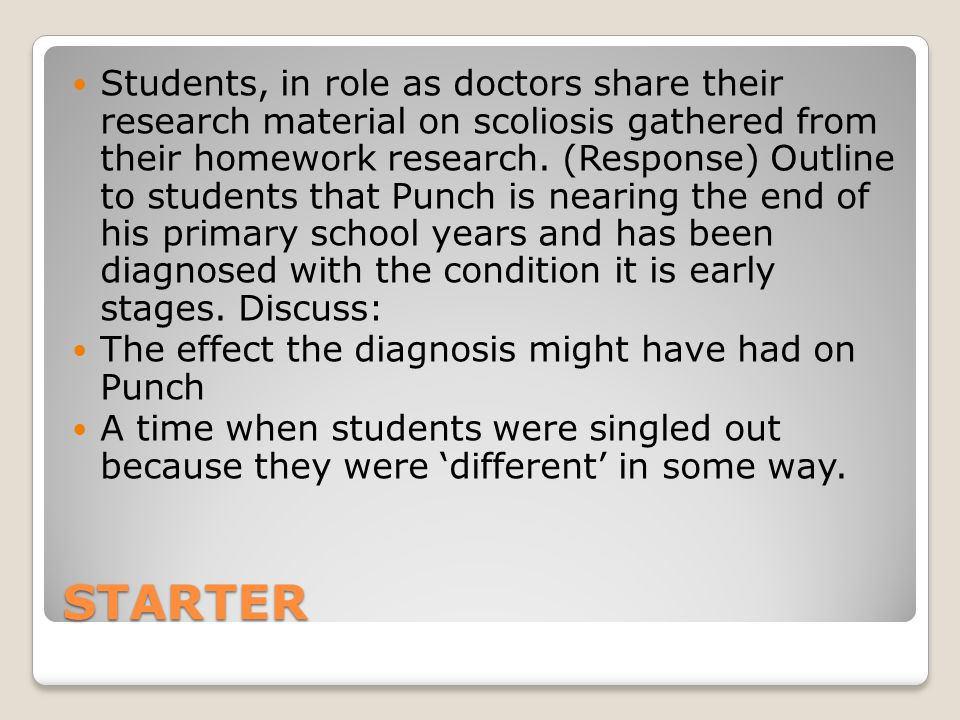 STARTER Students, in role as doctors share their research material on scoliosis gathered from their homework research.