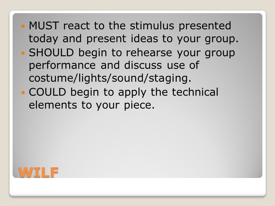 WILF MUST react to the stimulus presented today and present ideas to your group.