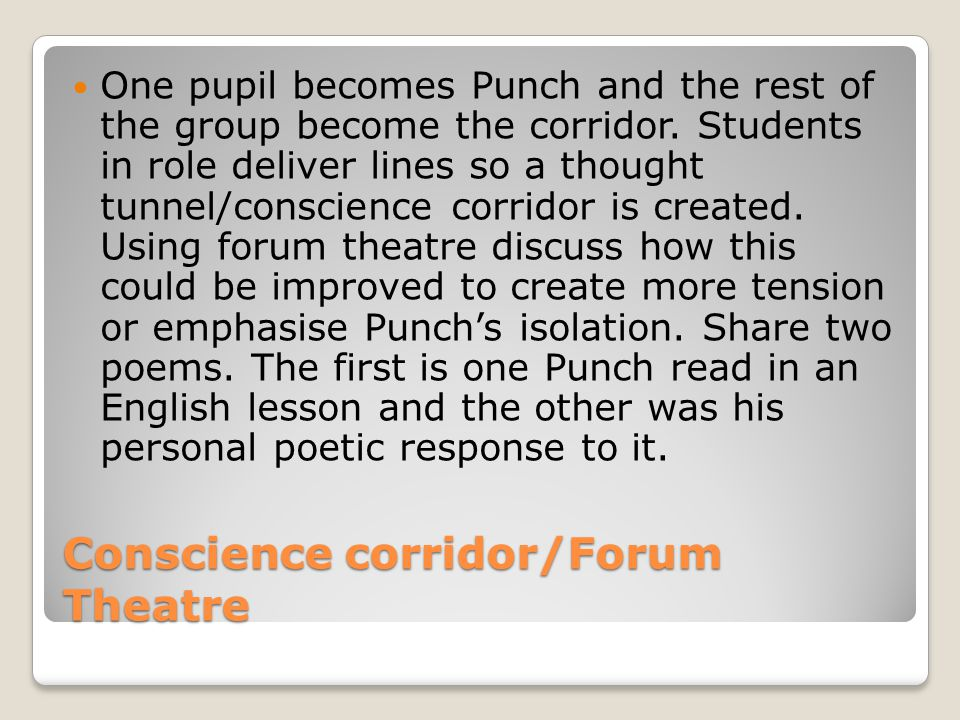 Conscience corridor/Forum Theatre One pupil becomes Punch and the rest of the group become the corridor.