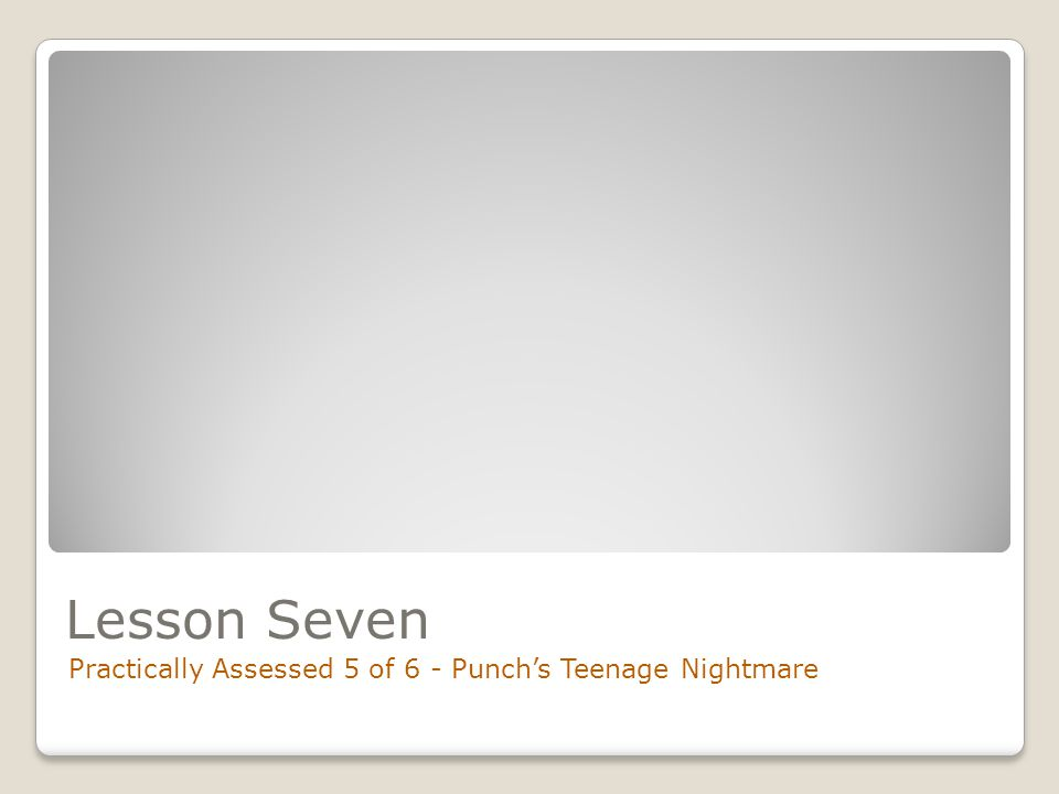 Lesson Seven Practically Assessed 5 of 6 - Punch's Teenage Nightmare