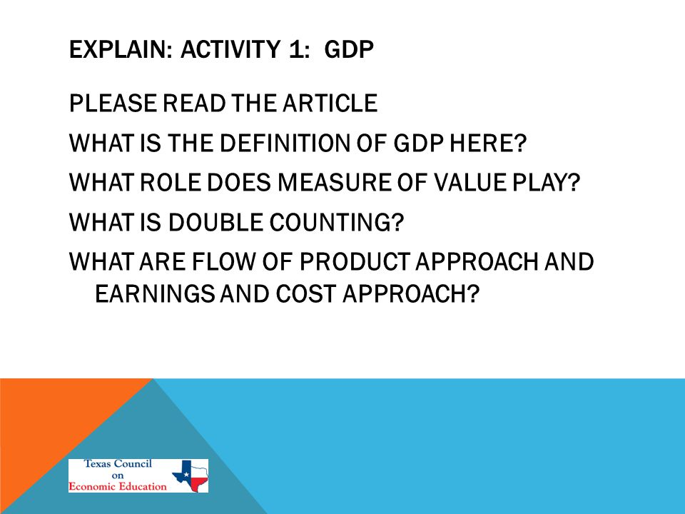 EXPLAIN: ACTIVITY 1: GDP PLEASE READ THE ARTICLE WHAT IS THE DEFINITION OF GDP HERE.