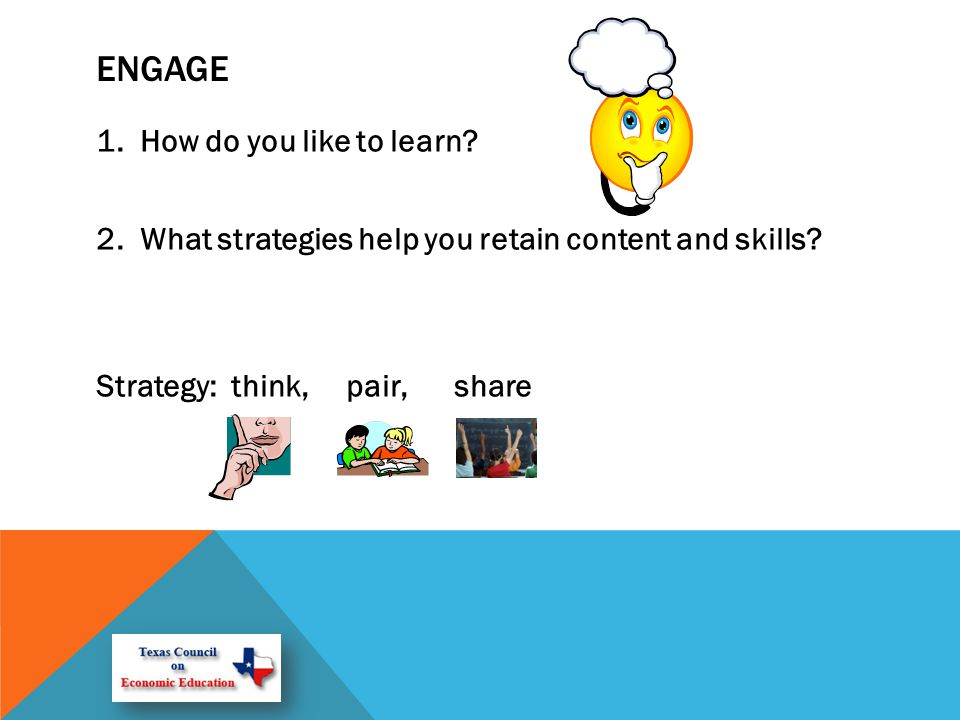 ENGAGE 1. How do you like to learn. 2. What strategies help you retain content and skills.