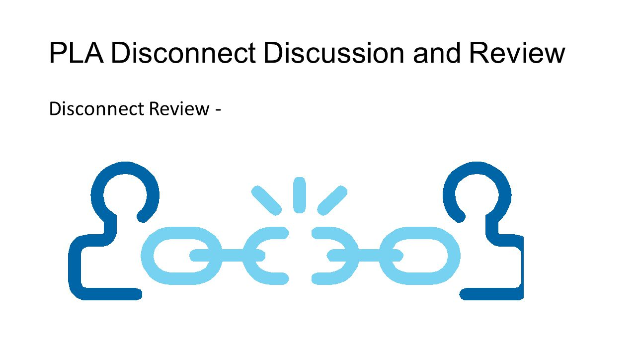 PLA Disconnect Discussion and Review Disconnect Review -