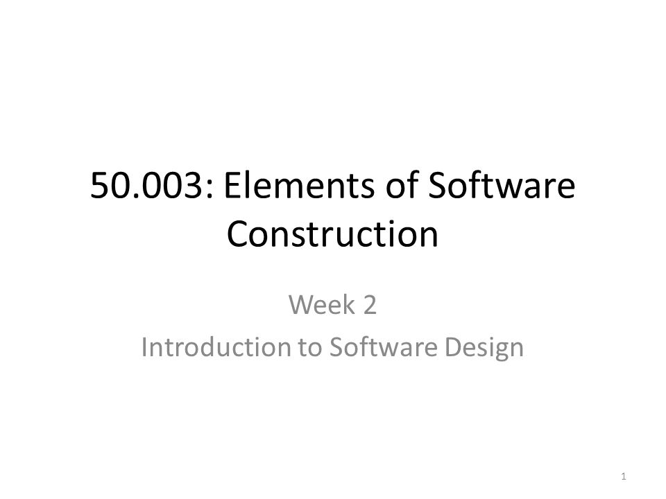 50.003: Elements of Software Construction Week 2 Introduction to Software Design 1