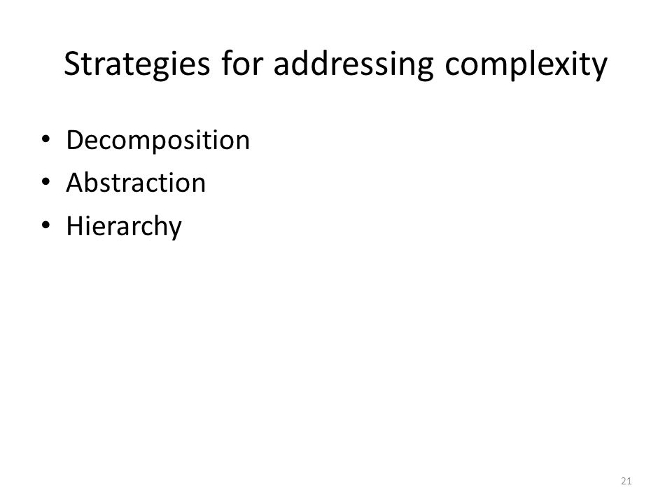 Strategies for addressing complexity Decomposition Abstraction Hierarchy 21