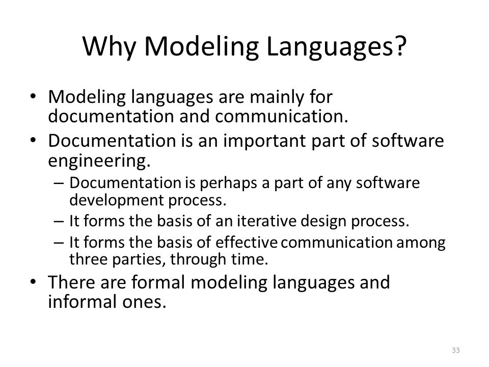 Why Modeling Languages.Modeling languages are mainly for documentation and communication.