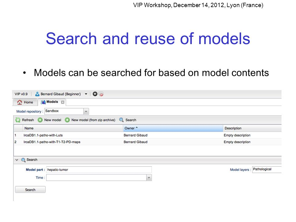 Search and reuse of models Models can be searched for based on model contents VIP Workshop, December 14, 2012, Lyon (France)