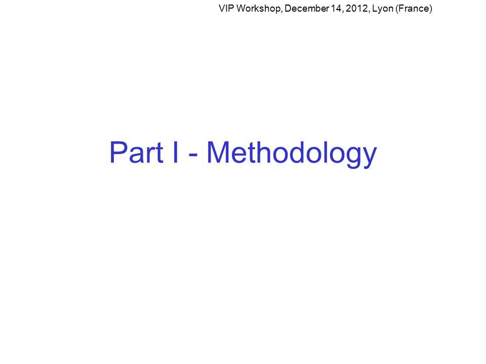 Part I - Methodology VIP Workshop, December 14, 2012, Lyon (France)