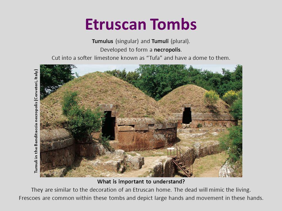 Etruscan Tombs Tumulus (singular) and Tumuli (plural).