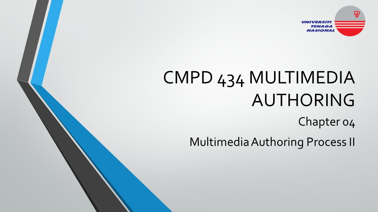 CMPD 434 MULTIMEDIA AUTHORING Chapter 04 Multimedia Authoring Process II
