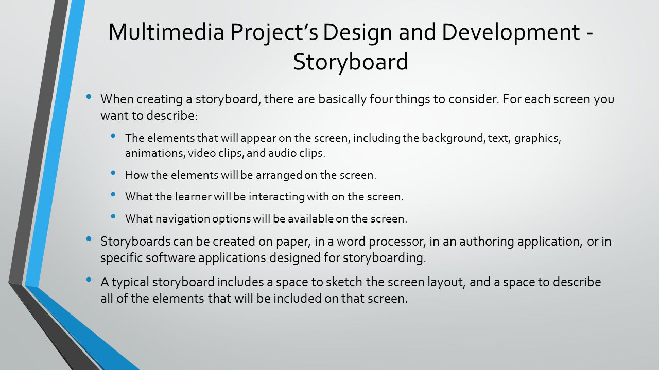 Multimedia Project's Design and Development - Storyboard When creating a storyboard, there are basically four things to consider.