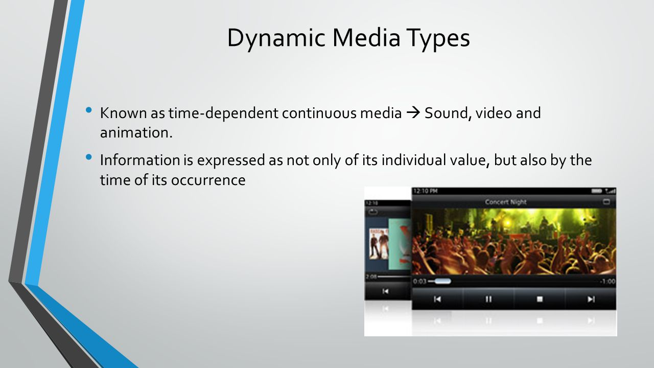 Dynamic Media Types Known as time-dependent continuous media  Sound, video and animation.