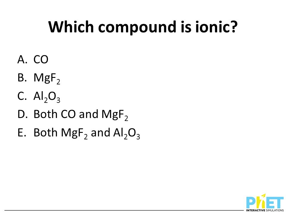 Which compound is ionic? A.CO B.MgF 2 C.Al 2 O 3 D.Both CO and MgF 2 E.Both MgF 2 and Al 2 O 3