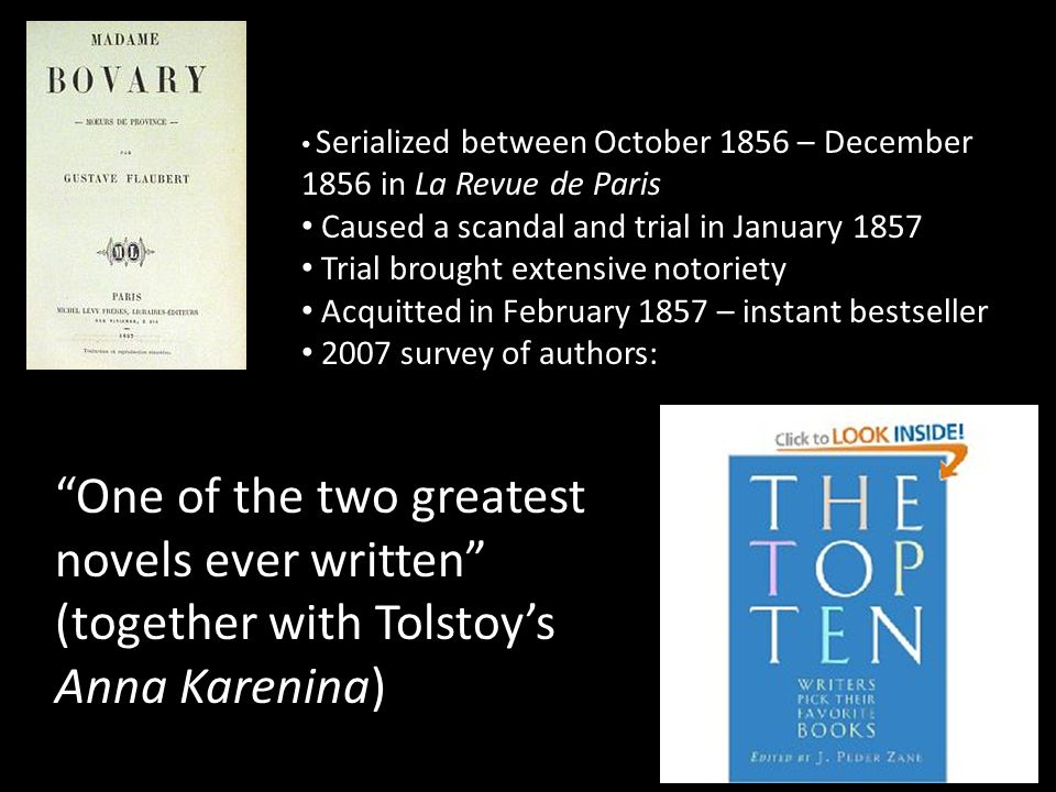 Serialized between October 1856 – December 1856 in La Revue de Paris Caused a scandal and trial in January 1857 Trial brought extensive notoriety Acquitted in February 1857 – instant bestseller 2007 survey of authors: One of the two greatest novels ever written (together with Tolstoy's Anna Karenina)