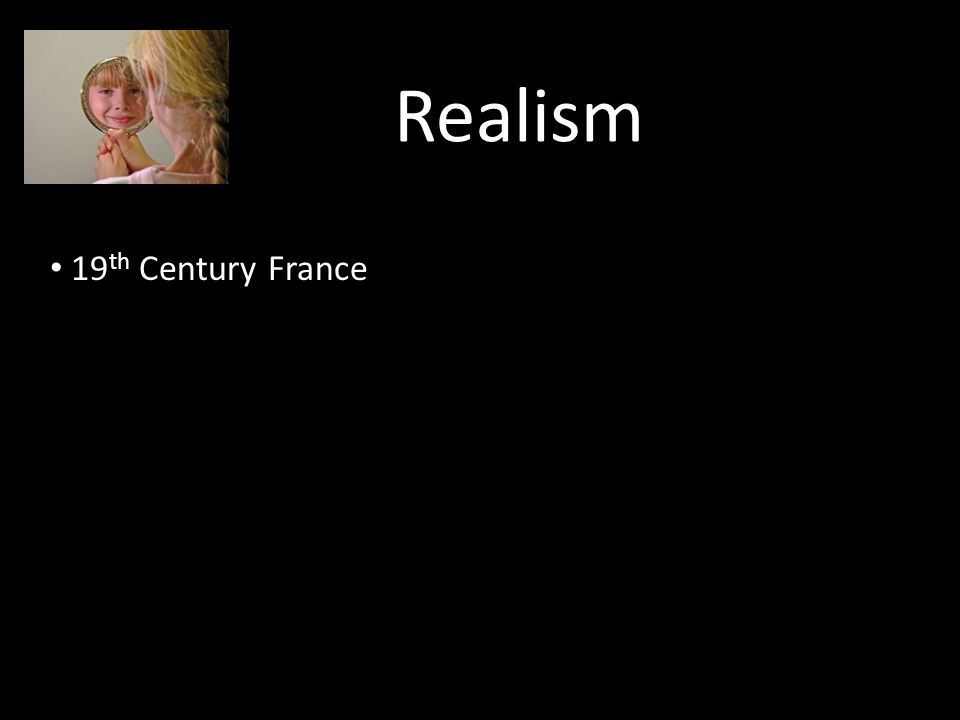 Realism 19 th Century France