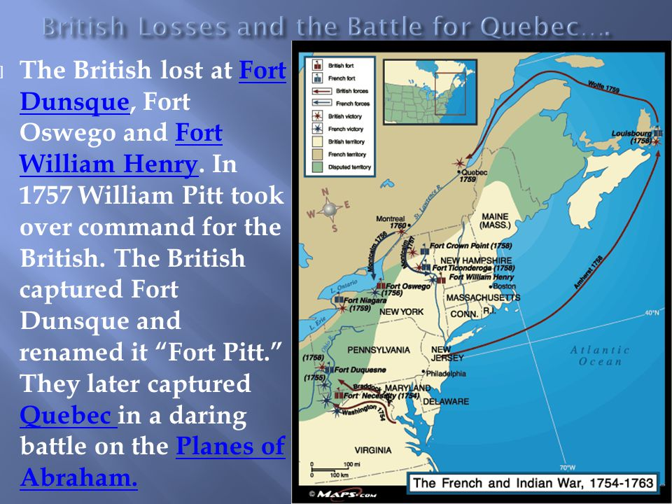  The British lost at Fort Dunsque, Fort Oswego and Fort William Henry. In 1757 William Pitt took over command for the British. The British captured F