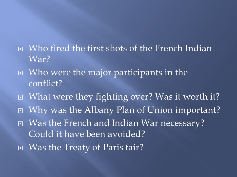 Who fired the first shots of the French Indian War.