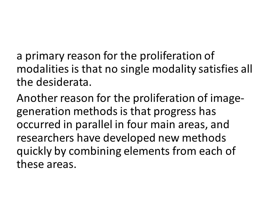 a primary reason for the proliferation of modalities is that no single modality satisfies all the desiderata.