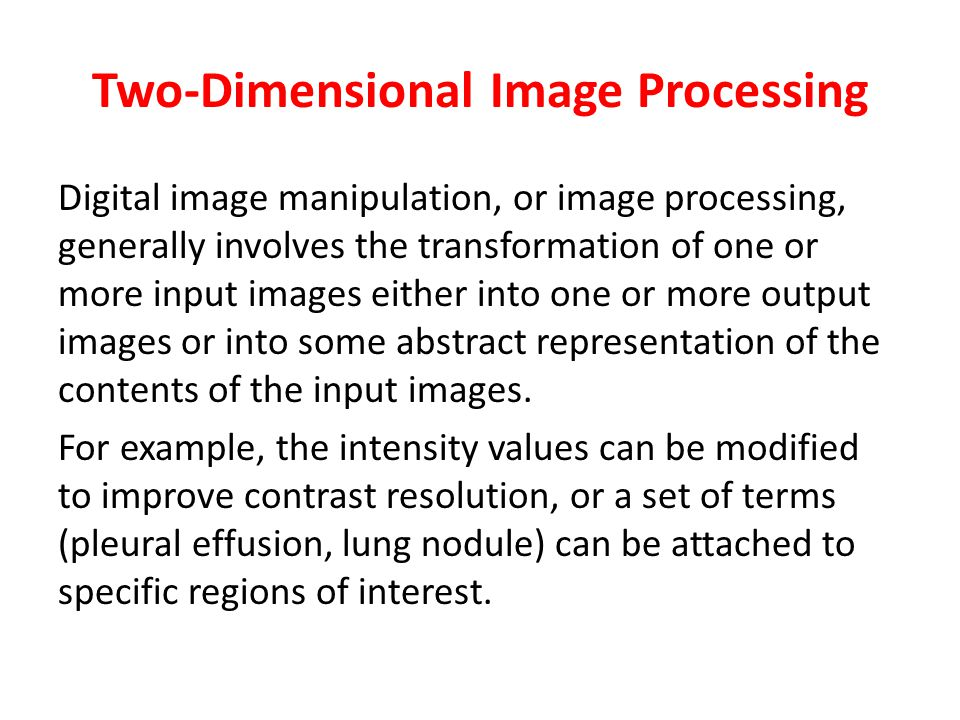 Two-Dimensional Image Processing Digital image manipulation, or image processing, generally involves the transformation of one or more input images ei
