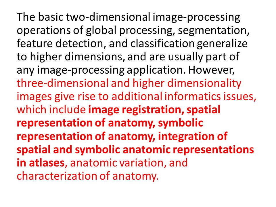 The basic two-dimensional image-processing operations of global processing, segmentation, feature detection, and classification generalize to higher d