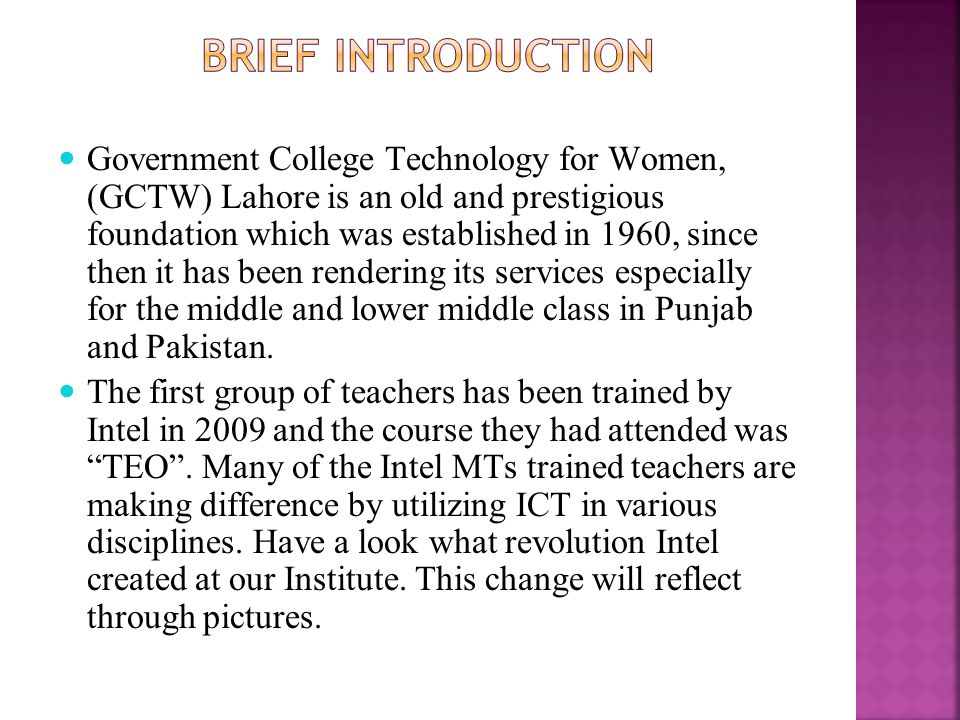Government College Technology for Women, (GCTW) Lahore is an old and prestigious foundation which was established in 1960, since then it has been rendering its services especially for the middle and lower middle class in Punjab and Pakistan.