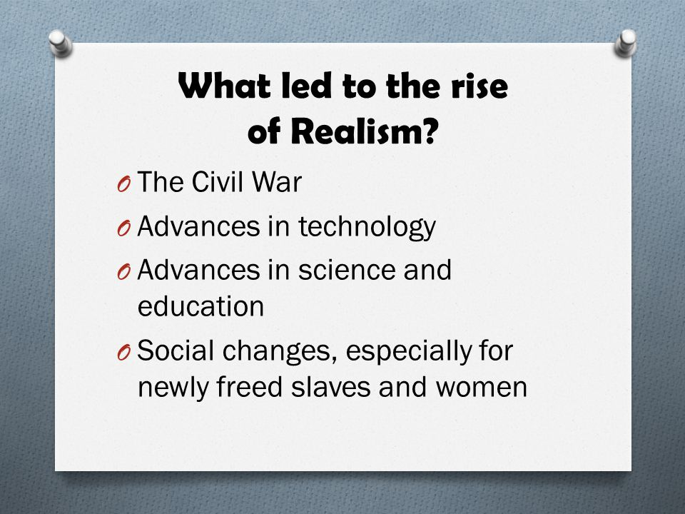 What led to the rise of Realism? O The Civil War O Advances in technology O Advances in science and education O Social changes, especially for newly f