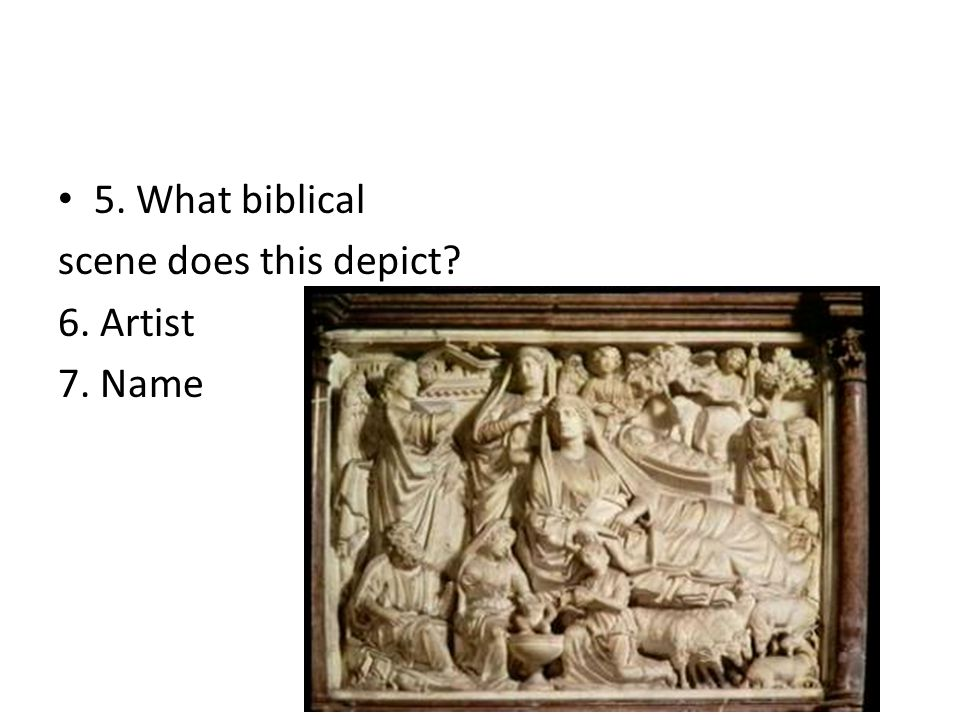 5. What biblical scene does this depict 6. Artist 7. Name