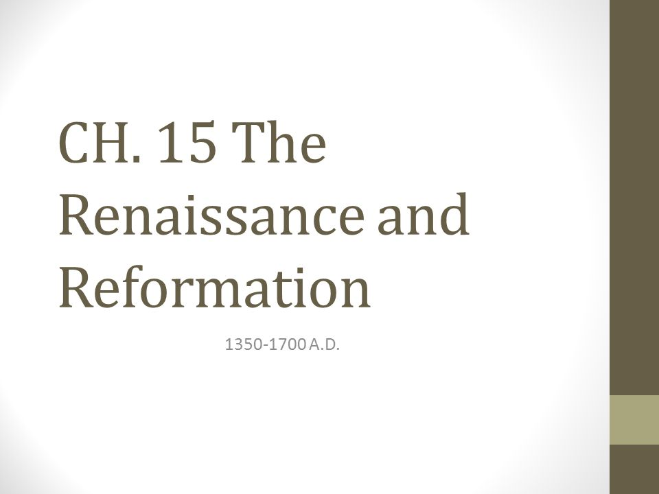CH. 15 The Renaissance and Reformation 1350-1700 A.D.