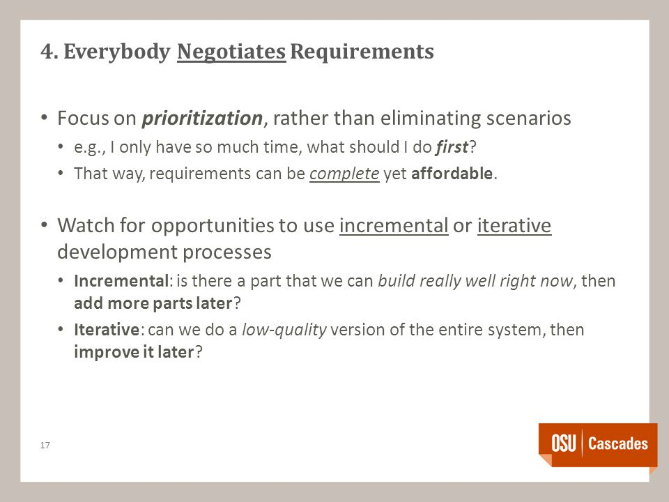 4. Everybody Negotiates Requirements Focus on prioritization, rather than eliminating scenarios e.g., I only have so much time, what should I do first