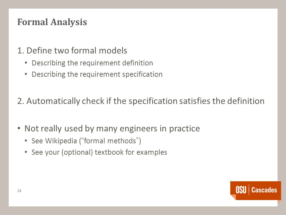 Formal Analysis 1. Define two formal models Describing the requirement definition Describing the requirement specification 2. Automatically check if t