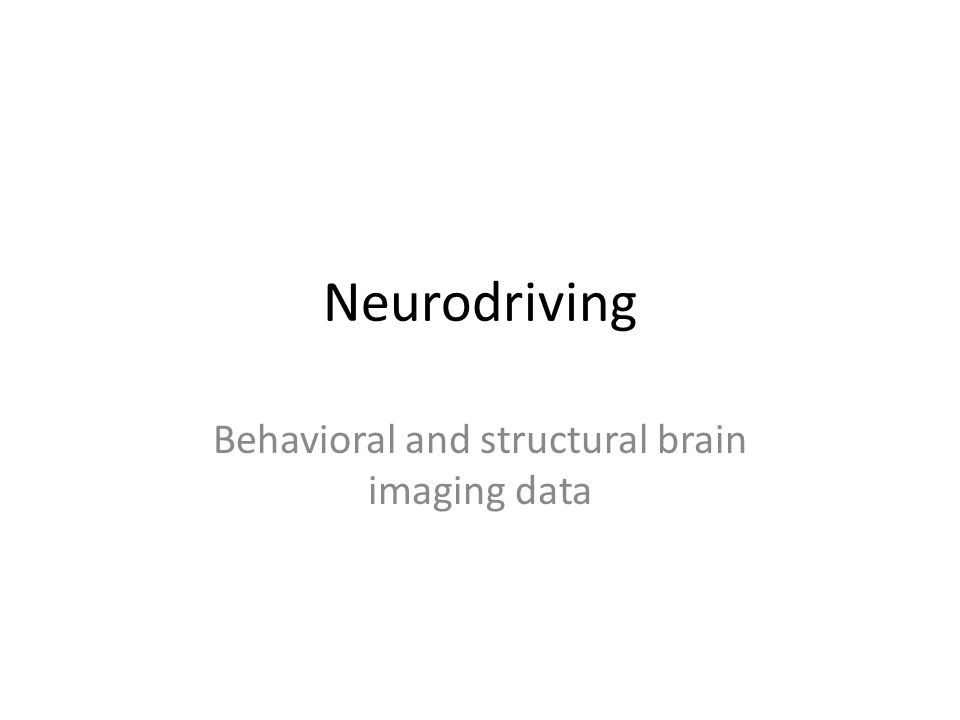 Neurodriving Behavioral and structural brain imaging data