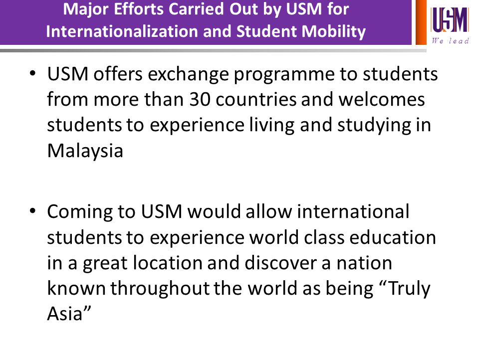 Major Efforts Carried Out by USM for Internationalization and Student Mobility USM offers exchange programme to students from more than 30 countries a