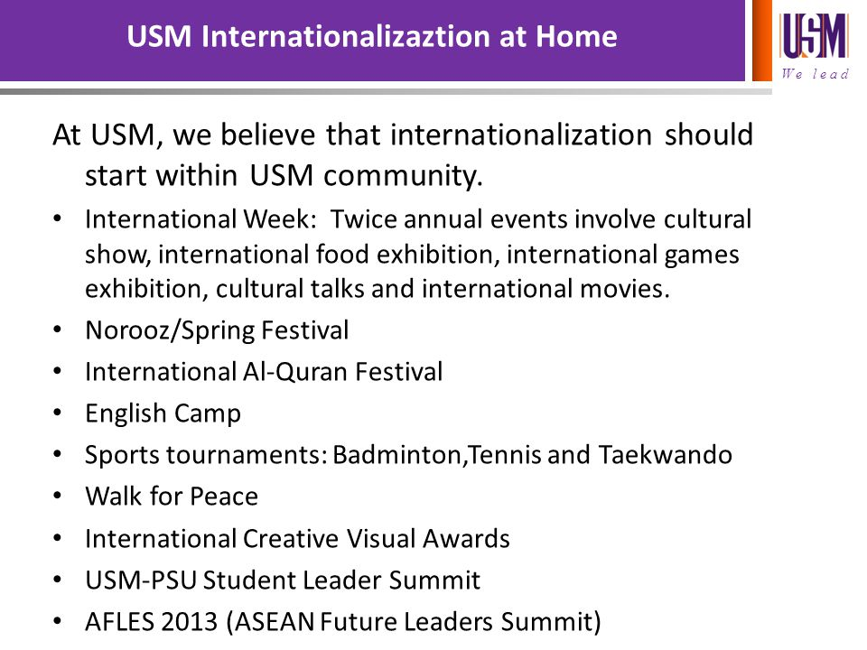 We lead USM Internationalizaztion at Home At USM, we believe that internationalization should start within USM community. International Week: Twice an